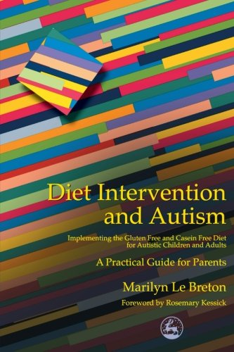 Diet Intervention and Autism: Implementing the Gluten Free and Casein Free Diet for Autistic Children and Adults - A Pra