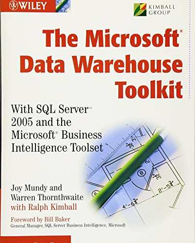 The Microsoft?Data Warehouse Toolkit: With SQL Server?2005 and the Microsoft Business Intelligence Toolset