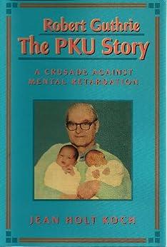 Robert Guthrie--The Pku Story: Crusade Against Mental Retardation by [Koch, Jean Holt]