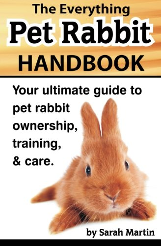 The Everything Pet Rabbit Handbook: Your Ultimate Guide to Pet Rabbit Ownership, Training, and Care (Mouse Care)