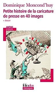 Petite histoire de la caricature de presse en 40 images par Dominique Moncond'huy