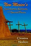 New Mexico's Sanctuaries, Retreats, and Sacred Places