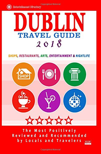 Dublin Travel Guide 2018: Shops, Restaurants, Arts, Entertainment and Nightlife in Dublin, Ireland (City Travel Guide 2018) PDF