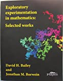 Exploratory Experimentation in Mathematics : Selected Works, Bailey, David and Borwein, Jonathan, 1935638246