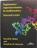 Exploratory Experimentation in Mathematics : Selected Works, Bailey, David and Borwein, Jonathan, 1935638246