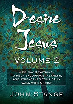 Desire Jesus, Volume 2: A 30 Day Devotional to help encourage, refresh, and strengthen your daily walk with Christ (Desire Jesus Daily Devotions) by [Stange, John]