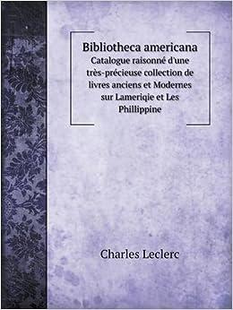 Bibliotheca Americana Catalogue Raisonne D Une Tres