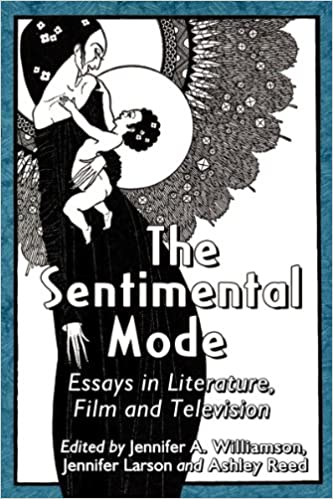 com the sentimental mode essays in literature film and  com the sentimental mode essays in literature film and television 9780786473410 jennifer a williamson jennifer larson ashley reed books