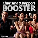 Charisma and Rapport Booster Hypnosis: Charm Everyone You Meet, with Hypnosis Speech by  Hypnosis Live Narrated by  Hypnosis Live