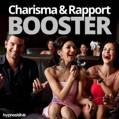 Charisma and Rapport Booster Hypnosis: Charm Everyone You Meet, with Hypnosis