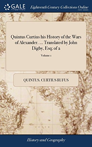 Quintus Curtius his History of the Wars of Alexander. ... Translated by John Digby, Esq; of 2; Volume 1