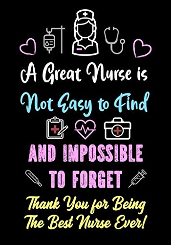 A Great Nurse is Not Easy to Find and Impossible to Forget - Thank You for Being The Best Nurse Ever!: Nurse Journal - Notebook | Appreciation Gifts ... gifts (Appreciation Gifts for Nurses)