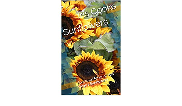Amazon sunflowers poems in honor of van goghs sunflowers amazon sunflowers poems in honor of van goghs sunflowers ebook iris cooke kindle store fandeluxe PDF