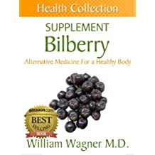 The Bilberry Supplement: Alternative Medicine for a Healthy Body (Health Collection)