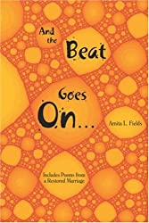And the Beat Goes on: Includes Poems from a Restored Marriage