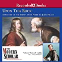 The Modern Scholar: Upon This Rock: A History of the Papacy from Peter to John Paul II Lecture by Thomas F. Madden Narrated by Thomas F. Madden