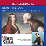 The Modern Scholar: Upon This Rock: A History of the Papacy from Peter to John Paul II | Thomas F. Madden