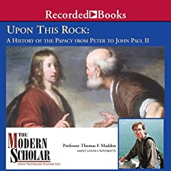The Modern Scholar: Upon This Rock: A History of the Papacy from Peter to John Paul II