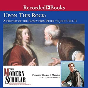 The Modern Scholar: Upon This Rock: A History of the Papacy from Peter to John Paul II Vortrag