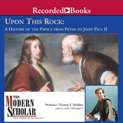 The Modern Scholar  Upon This Rock  A History Of The Papacy From Peter To John Paul Ii