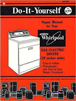 Do it yourself repair manual for your whirlpool gaselectric dryers do it yourself repair manual for your whirlpool gaselectric dryers 29 inches wide dryer part no 677818 rv a whirlpool corporation amazon solutioingenieria Choice Image