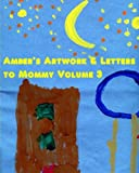 Amber's Artwork and Letters to Mommy Volume 3, Nicki Naylor, 1468199137