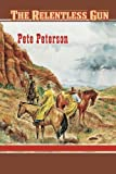The Relentless Gun, Pete Peterson, 1477815228