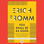 You Shall Be as Gods: A Radical Interpretation of the Old Testament and Its Tradition | Erich Fromm