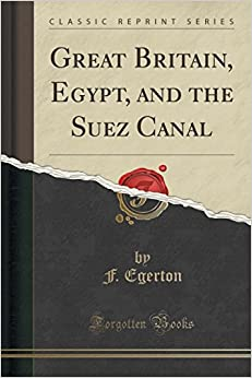 Great Britain, Egypt, and the Suez Canal (Classic Reprint)