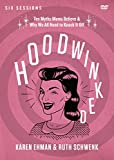 Hoodwinked Video Study: Ten Myths Moms Believe and   Why We All Need to Knock It Off