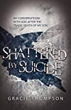 Shattered by Suicide: My Conversations  with God