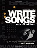 How to Write Songs on Guitar: A Guitar Playing and Song Writing Course