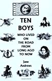Ten Boys Who Lived on the Road from Long Ago to Now (Yesterday's Classics), Jane Andrews, 1599150646