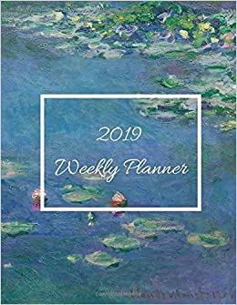 2019 weekly planner weekly monthly and daily planner and organizer claude monet water lilies fine art print january 2019 to december 2019 includes goals notes and reminders