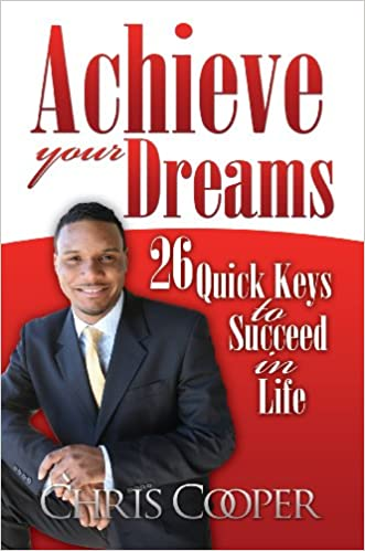 Achieve Your Dreams: 26 Quick Keys to Succeed in Life