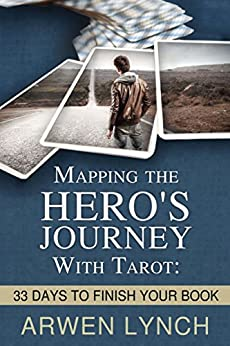 Mapping the Hero's Journey With Tarot: 33 Days To Finish Your Book by [Lynch, Arwen]
