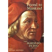 Friend to Mankind: Marsilio Ficino (1433-1499) (English Edition)