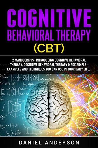 Cognitive Behavioral Therapy (CBT): 2 Manuscripts - Introducing Cognitive  Behavioral Therapy, Cognitive Behavioral Therapy Made Simple - Examples and