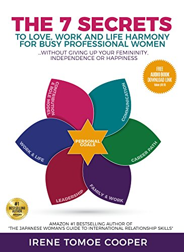 The 7 Secrets to Love, Work and Life Harmony for Busy Professional Women: Without Giving Up Your Femininity, Independence or Happiness