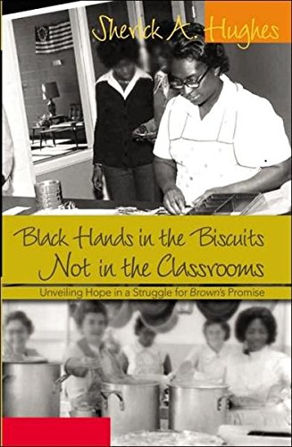 Black Hands in the Biscuits- Not in the Classrooms: Unveiling Hope in a Struggle for <I>Brown</I>'s Promise (Counterpoints)