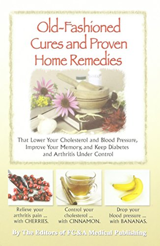 (Old-fashioned Cures and Proven Home Remedies That Lower Your Choleterol and Blood Pressure, Improve Your Memory, and Keep Diabetes and Arthritis Under)