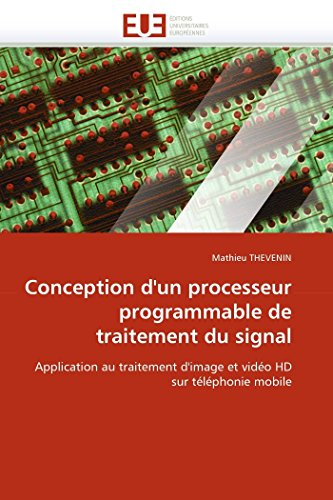 Price comparison product image Conception d'un processeur programmable de traitement du signal: Application au traitement d'image et vidéo HD sur téléphonie mobile (Omn.Univ.Europ.) (French Edition)