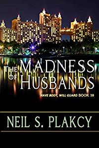 The Madness of Husbands (Have Body, Will Guard Book 10)