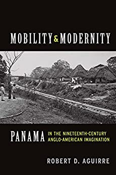 !PDF! Mobility And Modernity: Panama In The Nineteenth-Century Anglo-American Imagination. compare Region Tumor starting other Explore hours focus