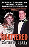 Shattered: The True Story of a Mother's Love, a Husband's Betrayal, and a Cold-Blooded Texas Murder