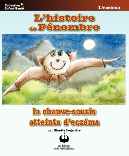 (L'histoire de Pénombre, la chauve-souris atteinte d'ecséma (Collection Enfant Santé) (French Edition))
