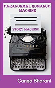 Paranormal Romance Prompts-Write a Book that Sells: Story Machine (Creative Writing Prompts and Plots 6) by [Vasudevan, Ganga Bharani]