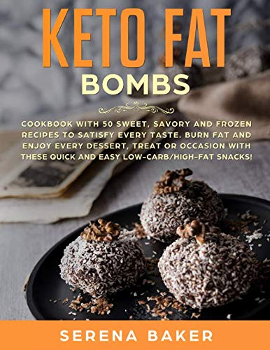 Keto Fat Bombs: Cookbook with 50 Sweet, Savory, and Frozen Recipes to Satisfy Every Taste. Burn fat and Enjoy Every Dessert, Treat, or Occasion with these Quick and Easy Low-Carb/High-Fat ()