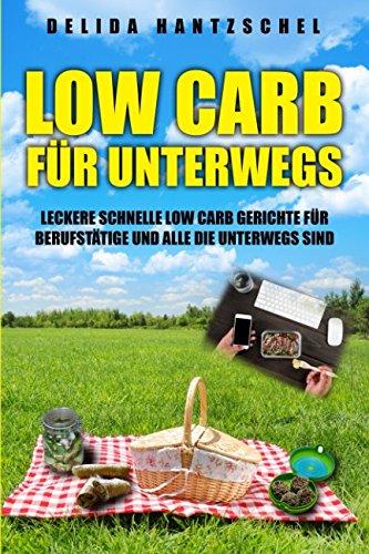 low-carb-fr-unterwegs-leckere-schnelle-low-carb-gerichte-fr-berufsttige-und-alle-die-unterwegs-sind-ernhrungsratgeber-band-2