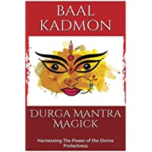 Durga Mantra Magick: Harnessing The Power of the Divine Protectress (Volume 12)